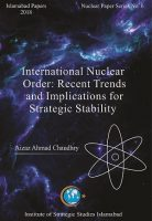 Islamabad Paper - International Nuclear Order: Recent Trends and Implications for Strategic Stability
