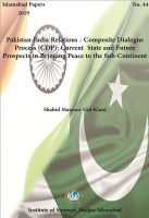 Islamabad Paper on Pakistan-India Relations - Composite Dialogue Process (CDP): Current State and Future Prospects in Bringing Peace to the Sub-Continent